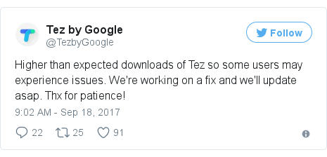 Twitter post by @TezbyGoogle: Higher than expected downloads of Tez so some users may experience issues. We're working on a fix and we'll update asap. Thx for patience!