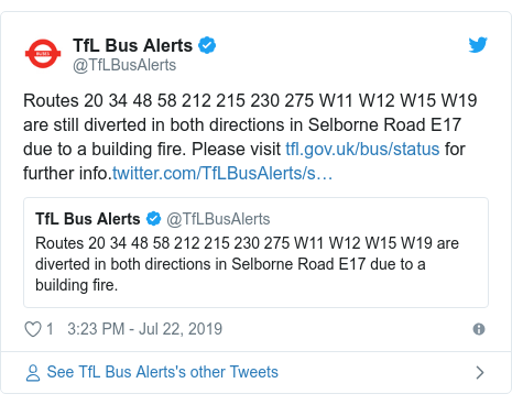 Twitter post by @TfLBusAlerts: Routes 20 34 48 58 212 215 230 275 W11 W12 W15 W19 are still diverted in both directions in Selborne Road E17 due to a building fire. Please visit  for further info.