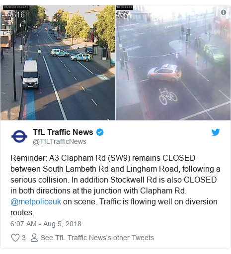 Twitter post by @TfLTrafficNews: Reminder  A3 Clapham Rd (SW9) remains CLOSED between South Lambeth Rd and Lingham Road, following a serious collision. In addition Stockwell Rd is also CLOSED in both directions at the junction with Clapham Rd. @metpoliceuk on scene. Traffic is flowing well on diversion routes.