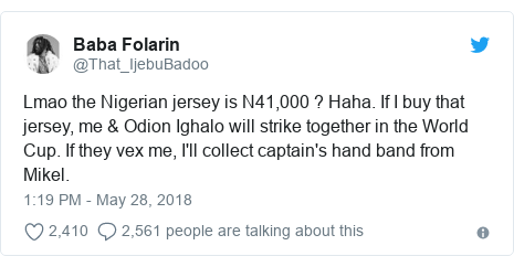 Twitter post by @That_IjebuBadoo: Lmao the Nigerian jersey is N41,000 ? Haha. If I buy that jersey, me & Odion Ighalo will strike together in the World Cup. If they vex me, I'll collect captain's hand band from Mikel.