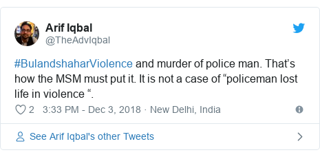"Twitter post by @TheAdvIqbal: #BulandshaharViolence and murder of police man. That's how the MSM must put it. It is not a case of ""policeman lost life in violence ""."