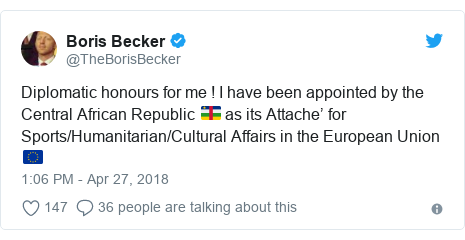 Twitter post by @TheBorisBecker: Diplomatic honours for me ! I have been appointed by the Central African Republic 🇨🇫 as its Attache' for Sports/Humanitarian/Cultural Affairs in the European Union 🇪🇺