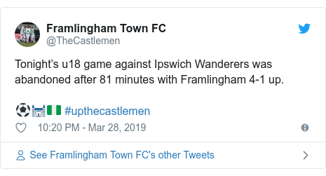 Twitter post by @TheCastlemen: Tonight's u18 game against Ipswich Wanderers was abandoned after 81 minutes with Framlingham 4-1 up.⚽️🏰🇳🇬 #upthecastlemen