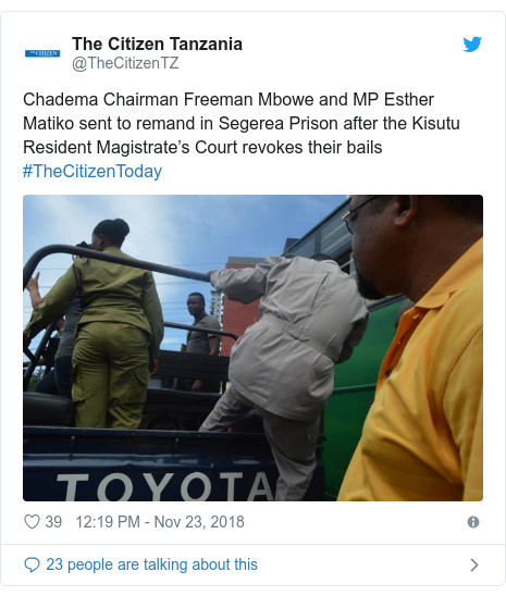 Ujumbe wa Twitter wa @TheCitizenTZ: Chadema Chairman Freeman Mbowe and MP Esther Matiko sent to remand in Segerea Prison after the Kisutu Resident Magistrate's Court revokes their bails #TheCitizenToday