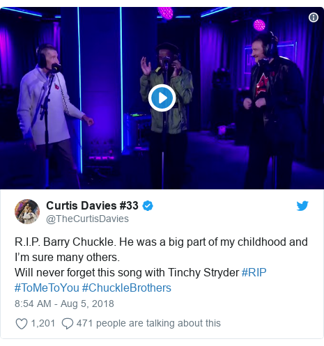 Twitter post by @TheCurtisDavies: R.I.P. Barry Chuckle. He was a big part of my childhood and I'm sure many others.Will never forget this song with Tinchy Stryder #RIP #ToMeToYou #ChuckleBrothers