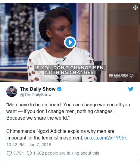 """Twitter post by @TheDailyShow: """"Men have to be on board. You can change women all you want — if you don't change men, nothing changes. Because we share the world.""""Chimamanda Ngozi Adichie explains why men are important for the feminist movement"""