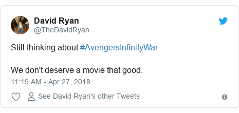 Twitter post by @TheDavidRyan: Still thinking about #AvengersInfinityWar We don't deserve a movie that good.