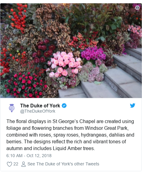 Twitter post by @TheDukeOfYork: The floral displays in St George's Chapel are created using foliage and flowering branches from Windsor Great Park, combined with roses, spray roses, hydrangeas, dahlias and berries. The designs reflect the rich and vibrant tones of autumn and includes Liquid Amber trees.