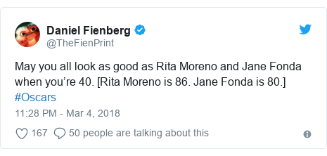 Twitter post by @TheFienPrint: May you all look as good as Rita Moreno and Jane Fonda when you're 40. [Rita Moreno is 86. Jane Fonda is 80.] #Oscars