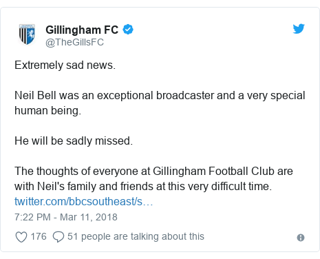 Twitter post by @TheGillsFC: Extremely sad news.Neil Bell was an exceptional broadcaster and a very special human being.He will be sadly missed. The thoughts of everyone at Gillingham Football Club are with Neil's family and friends at this very difficult time.