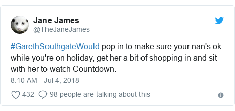 Twitter post by @TheJaneJames: #GarethSouthgateWould pop in to make sure your nan's ok while you're on holiday, get her a bit of shopping in and sit with her to watch Countdown.