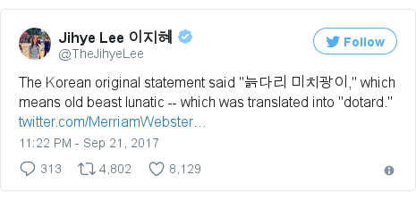 "Twitter post by @TheJihyeLee: The Korean original statement said ""늙다리 미치광이,"" which means old beast lunatic -- which was translated into ""dotard."" https //t.co/2uQ0Xsxe2X"