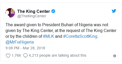 Twitter wallafa daga @TheKingCenter: The award given to President Buhari of Nigeria was not given by The King Center, at the request of The King Center or by the children of #MLK and #CorettaScottKing. @MrFixNigeria