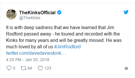 Twitter post by @TheKinks: It is with deep sadness that we have learned that Jim Rodford passed away - he toured and recorded with the Kinks for many years and will be greatly missed. He was much loved by all of us #JimRodford