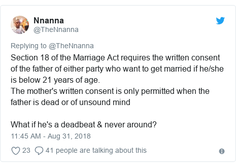 Twitter post by @TheNnanna: Section 18 of the Marriage Act requires the written consent of the father of either party who want to get married if he/she is below 21 years of age.The mother's written consent is only permitted when the father is dead or of unsound mindWhat if he's a deadbeat & never around?