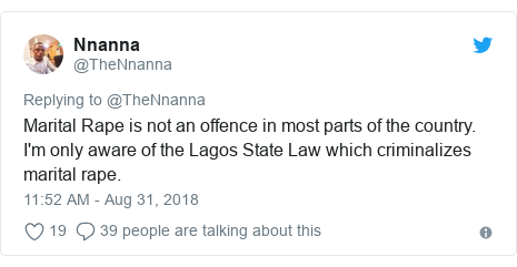 Twitter post by @TheNnanna: Marital Rape is not an offence in most parts of the country. I'm only aware of the Lagos State Law which criminalizes marital rape.