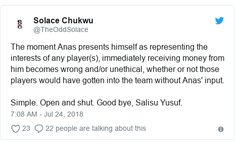 Twitter post by @TheOddSolace: The moment Anas presents himself as representing the interests of any player(s), immediately receiving money from him becomes wrong and/or unethical, whether or not those players would have gotten into the team without Anas' input.Simple. Open and shut. Good bye, Salisu Yusuf.