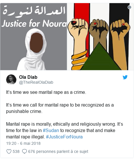Twitter publication par @TheRealOlaDiab: It's time we see marital rape as a crime. It's time we call for marital rape to be recognized as a punishable crime. Marital rape is morally, ethically and religiously wrong. It's time for the law in #Sudan to recognize that and make marital rape illegal. #JusticeForNoura