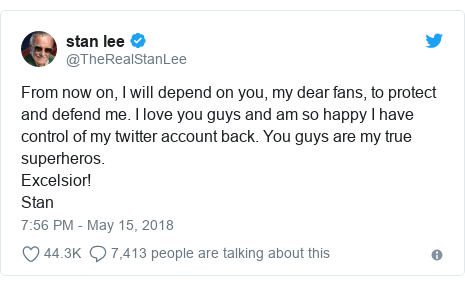 Twitter post by @TheRealStanLee: From now on, I will depend on you, my dear fans, to protect and defend me. I love you guys and am so happy I have control of my twitter account back. You guys are my true superheros.Excelsior!Stan