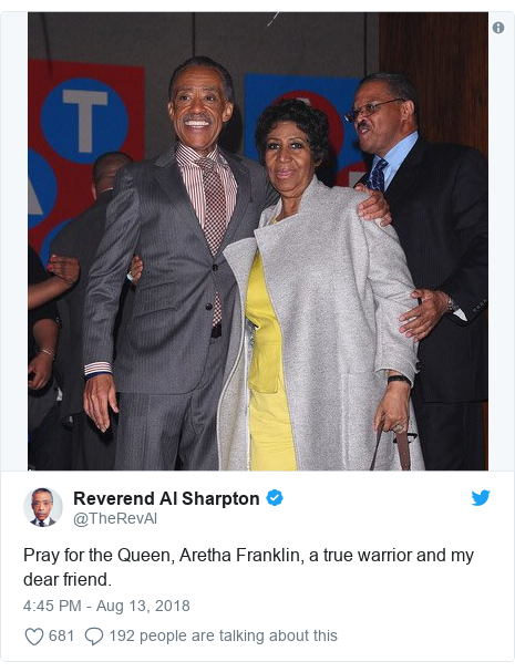 Twitter post by @TheRevAl: Pray for the Queen, Aretha Franklin, a true warrior and my dear friend.