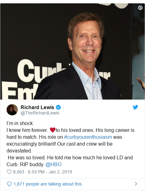 Twitter post by @TheRichardLewis: I'm in shock.I knew him forever. ♥️to his loved ones. His long career is hard to match. His role on #curbyourenthusiasm was excruciatingly brilliant! Our cast and crew will be devastated. He was so loved. He told me how much he loved LD and Curb. RIP buddy. ⁦@HBO⁩