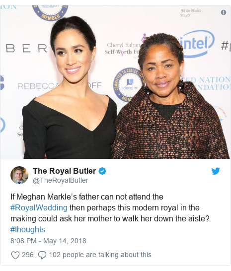 Twitter post by @TheRoyalButler: If Meghan Markle's father can not attend the #RoyalWedding then perhaps this modern royal in the making could ask her mother to walk her down the aisle? #thoughts