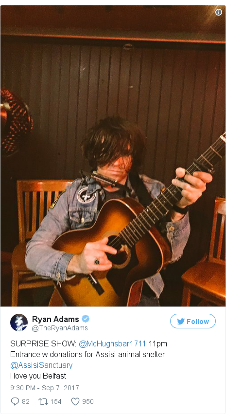 Twitter post by @TheRyanAdams: SURPRISE SHOW  @McHughsbar1711 11pmEntrance w donations for Assisi animal shelter @AssisiSanctuary  I love you Belfast pic.twitter.com/X74wn0NKbH