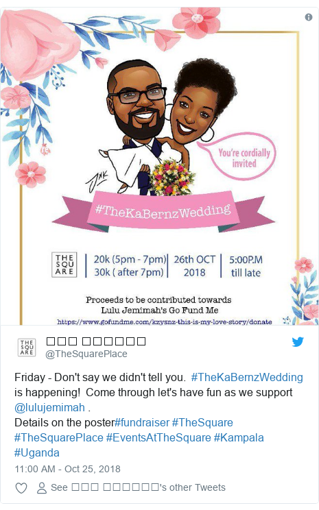 Twitter post by @TheSquarePlace: Friday - Don't say we didn't tell you.  #TheKaBernzWedding is happening!  Come through let's have fun as we support @lulujemimah .Details on the poster#fundraiser #TheSquare #TheSquarePlace #EventsAtTheSquare #Kampala #Uganda