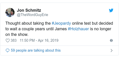 Twitter post by @TheWordGuyErie: Thought about taking the #Jeopardy online test but decided to wait a couple years until James #Holzhauer is no longer on the show.