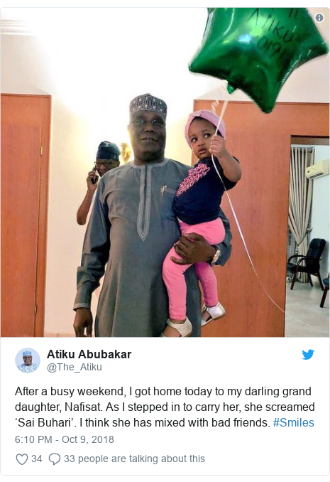 Twitter wallafa daga @The_Atiku: After a busy weekend, I got home today to my darling grand daughter, Nafisat. As I stepped in to carry her, she screamed 'Sai Buhari'. I think she has mixed with bad friends. #Smiles