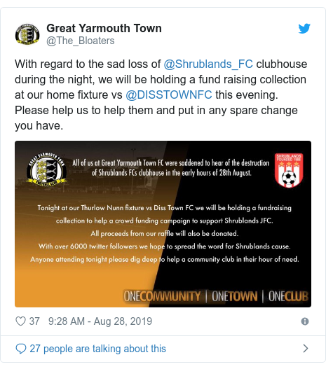 Twitter post by @The_Bloaters: With regard to the sad loss of @Shrublands_FC clubhouse during the night, we will be holding a fund raising collection at our home fixture vs @DISSTOWNFC this evening. Please help us to help them and put in any spare change you have.