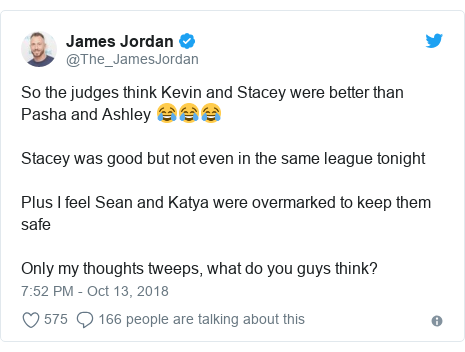 Twitter post by @The_JamesJordan: So the judges think Kevin and Stacey were better than Pasha and Ashley 😂😂😂Stacey was good but not even in the same league tonightPlus I feel Sean and Katya were overmarked to keep them safeOnly my thoughts tweeps, what do you guys think?