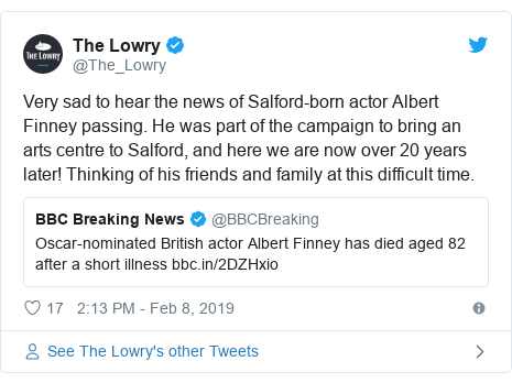 Twitter post by @The_Lowry: Very sad to hear the news of Salford-born actor Albert Finney passing. He was part of the campaign to bring an arts centre to Salford, and here we are now over 20 years later! Thinking of his friends and family at this difficult time.