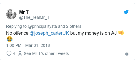 Twitter post by @The_realMr_T: No offence @joseph_carterUK but my money is on AJ 👊😂