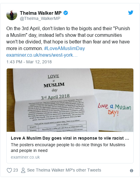 "Twitter post by @Thelma_WalkerMP: On the 3rd April, don't listen to the bigots and their ""Punish a Muslim"" day, instead let's show that our communities won't be divided, that hope is better than fear and we have more in common. #LoveAMuslimDay"