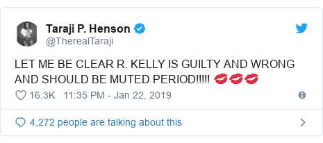Twitter post by @TherealTaraji: LET ME BE CLEAR R. KELLY IS GUILTY AND WRONG AND SHOULD BE MUTED PERIOD!!!!! 💋💋💋