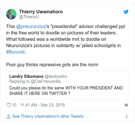 "Twitter post by @ThierryU: This @pnkurunziza's ""presidential"" advisor challenged ppl in the free world to doodle on pictures of their leaders. What followed was a worldwide mvt to doodle on Nkurunziza's pictures in solidarity w/ jailed schoolgirls in #Burundi. Poor guy thinks repressive gvts are the norm"