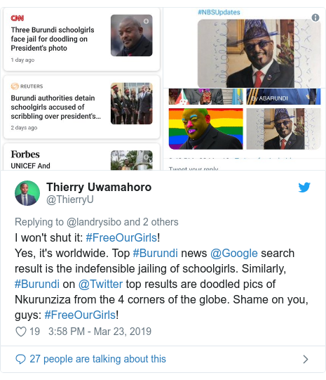 Twitter post by @ThierryU: I won't shut it  #FreeOurGirls!Yes, it's worldwide. Top #Burundi news @Google search result is the indefensible jailing of schoolgirls. Similarly, #Burundi on @Twitter top results are doodled pics of Nkurunziza from the 4 corners of the globe. Shame on you, guys  #FreeOurGirls!