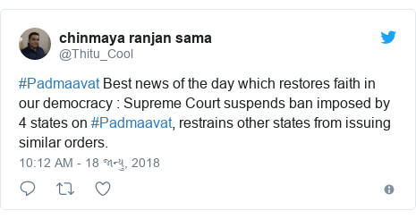 Twitter post by @Thitu_Cool: #Padmaavat Best news of the day which restores faith in our democracy   Supreme Court suspends ban imposed by 4 states on #Padmaavat, restrains other states from issuing similar orders.