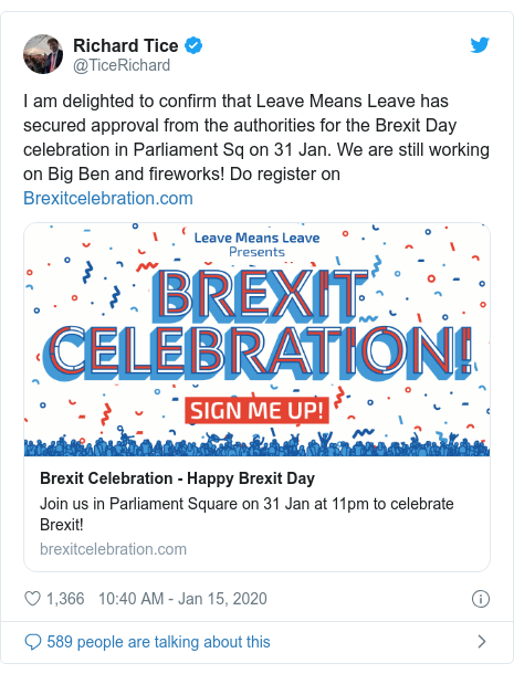Twitter post by @TiceRichard: I am delighted to confirm that Leave Means Leave has secured approval from the authorities for the Brexit Day celebration in Parliament Sq on 31 Jan. We are still working on Big Ben and fireworks! Do register on