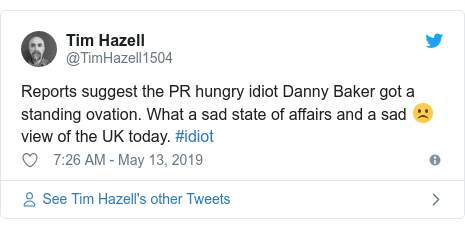 Twitter post by @TimHazell1504: Reports suggest the PR hungry idiot Danny Baker got a standing ovation. What a sad state of affairs and a sad ☹️ view of the UK today. #idiot