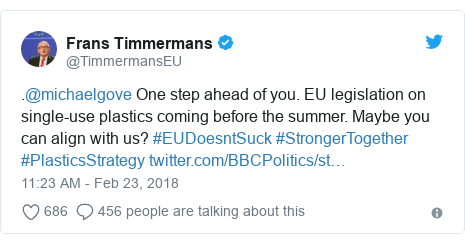 Twitter post by @TimmermansEU: .@michaelgove One step ahead of you. EU legislation on single-use plastics coming before the summer. Maybe you can align with us? #EUDoesntSuck #StrongerTogether #PlasticsStrategy