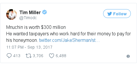 Twitter post by @Timodc: Mnuchin is worth $300 million He wanted taxpayers who work hard for their money to pay for his honeymoon. https //t.co/s4zoJNkm2R