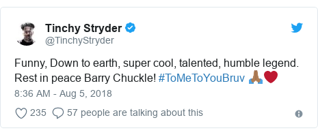 Twitter post by @TinchyStryder: Funny, Down to earth, super cool, talented, humble legend. Rest in peace Barry Chuckle! #ToMeToYouBruv 🙏🏾❤️