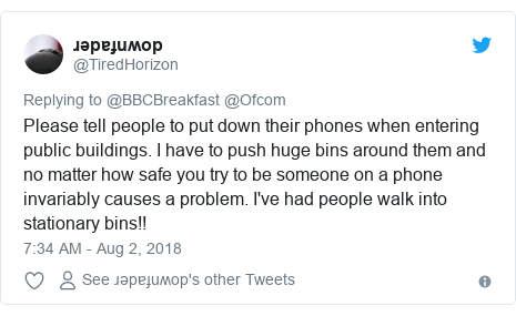 Twitter post by @TiredHorizon: Please tell people to put down their phones when entering public buildings. I have to push huge bins around them and no matter how safe you try to be someone on a phone invariably causes a problem. I've had people walk into stationary bins!!