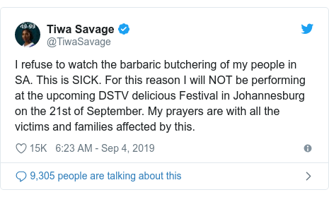 Ujumbe wa Twitter wa @TiwaSavage: I refuse to watch the barbaric butchering of my people in SA. This is SICK. For this reason I will NOT be performing at the upcoming DSTV delicious Festival in Johannesburg on the 21st of September. My prayers are with all the victims and families affected by this.