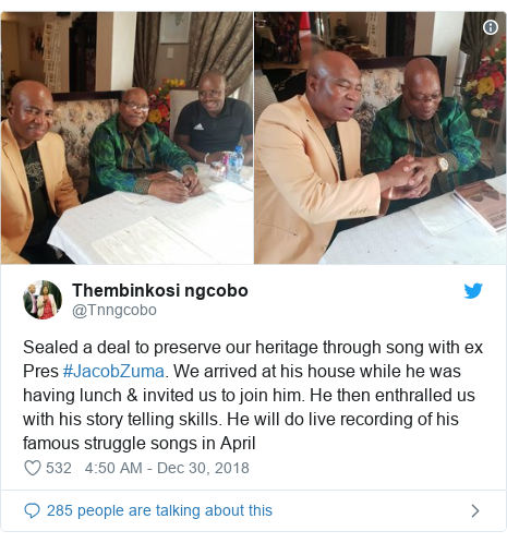 Twitter post by @Tnngcobo: Sealed a deal to preserve our heritage through song with ex Pres #JacobZuma. We arrived at his house while he was having lunch & invited us to join him. He then enthralled us with his story telling skills. He will do live recording of his famous struggle songs in April