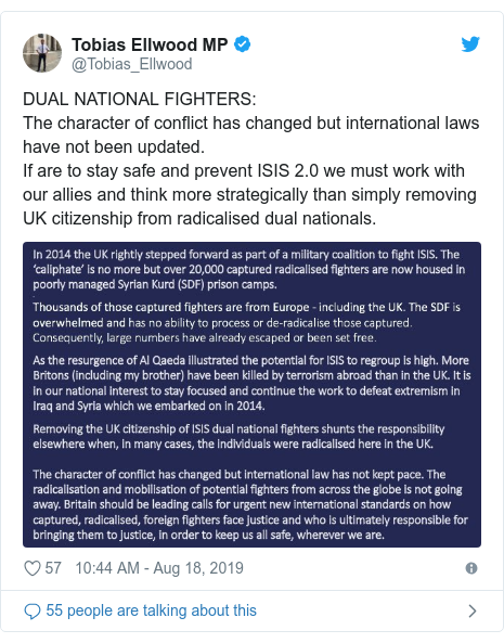 Twitter post by @Tobias_Ellwood: DUAL NATIONAL FIGHTERS The character of conflict has changed but international laws have not been updated.If are to stay safe and prevent ISIS 2.0 we must work with our allies and think more strategically than simply removing UK citizenship from radicalised dual nationals.