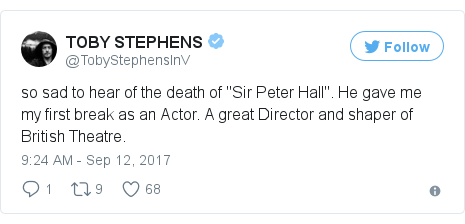 """Twitter post by @TobyStephensInV: so sad to hear of the death of """"Sir Peter Hall"""". He gave me my first break as an Actor. A great Director and shaper of British Theatre."""