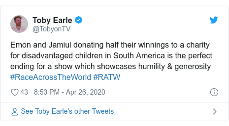Twitter post by @TobyonTV: Emon and Jamiul donating half their winnings to a charity for disadvantaged children in South America is the perfect ending for a show which showcases humility & generosity #RaceAcrossTheWorld #RATW